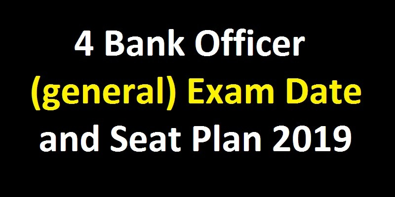 Combined 4 bank officer (general) exam date and seat plan 2019