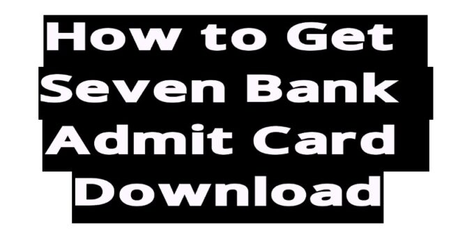 How to Get Seven Bank Admit Card Download